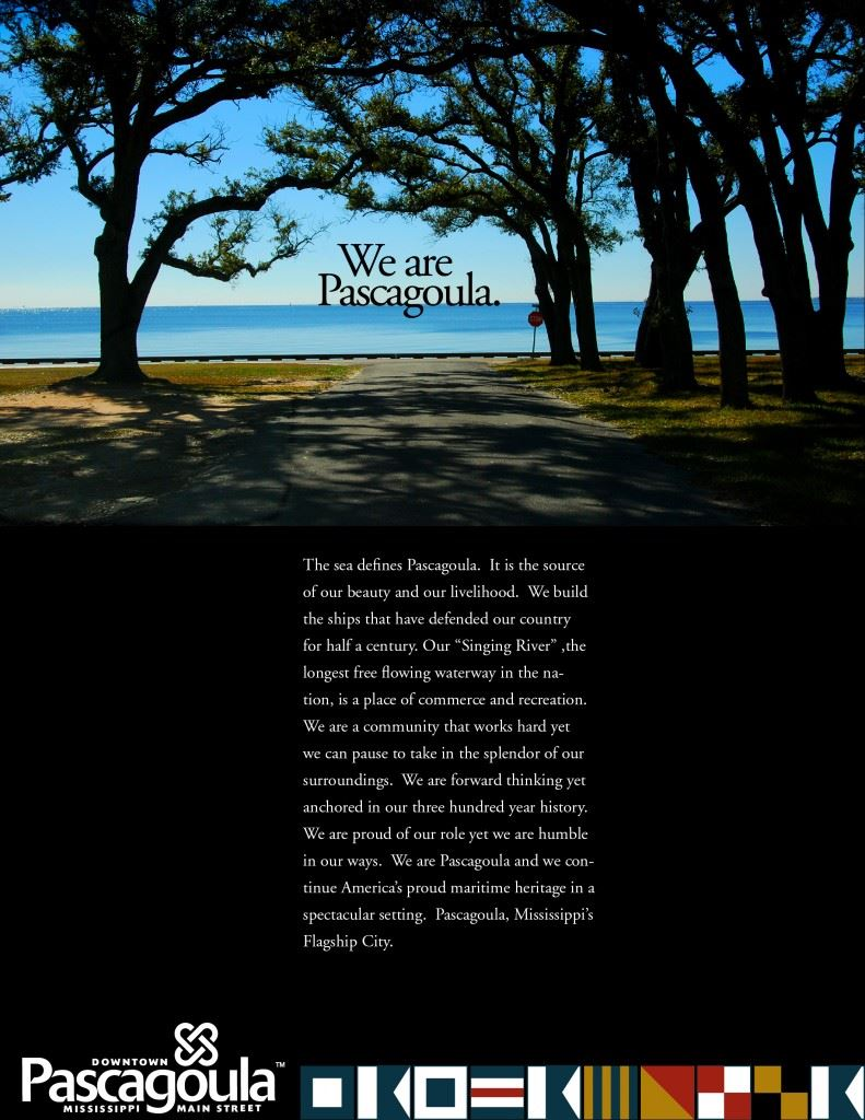 We are Pascagoula, the sea defines Pascagoula. It is the source of our beauty and our livelihood. W